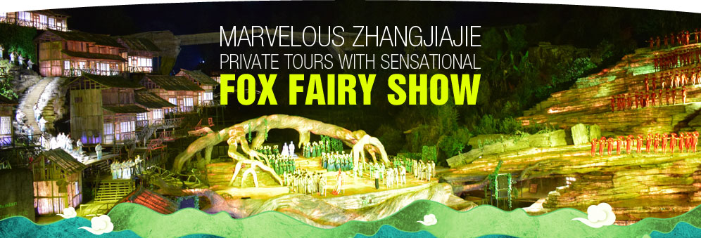 Marvelous Zhangjiajie Private Tours with Sensational Fox Fairy Show