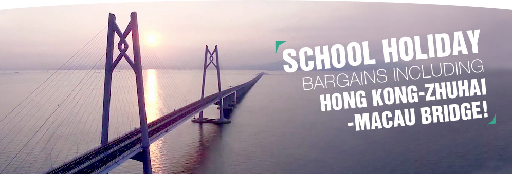 School Holiday Bargains including Hong Kong-Zhuhai-Macau Bridge!